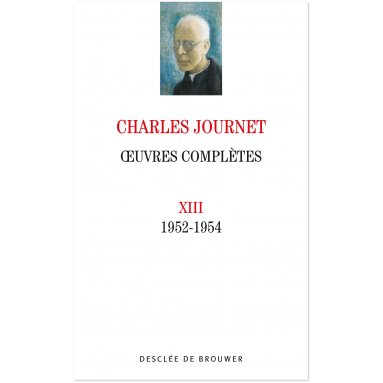 Mgr Charles Journet - Oeuvres complètes - 1952-1954 - Volume XIII