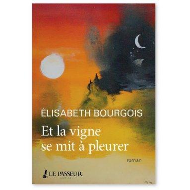 Elisabeth Bourgois - Et la vigne se mit à pleurer