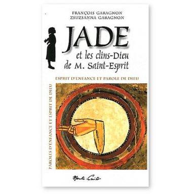François Garagnon - Jade et les clins-Dieu de M. Saint-Esprit