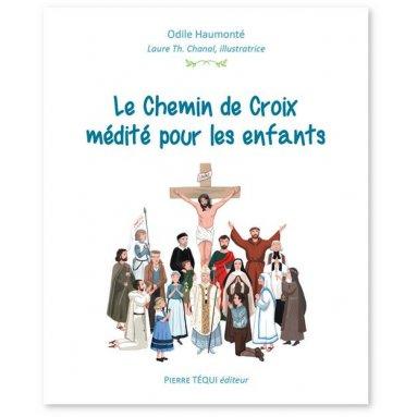 Odile Haumonté - Le Chemin de Croix médité pour les enfants