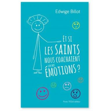 Edwige Billot - Et si les saints nous coachaient sur nos émotions ?