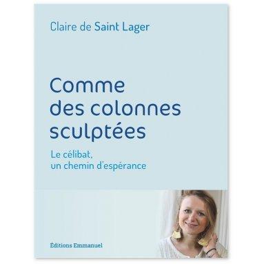 Claire de Saint Lager - Comme des colonnes sculptées
