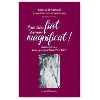 Madame de Fosseux - Que mon Fiat devienne Magnificat !