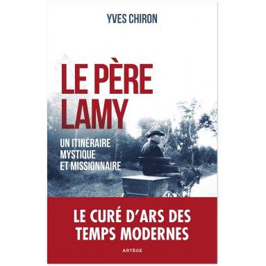 Yves Chiron - Le Père Lamy - Un itinéraire mystique et missionnaire