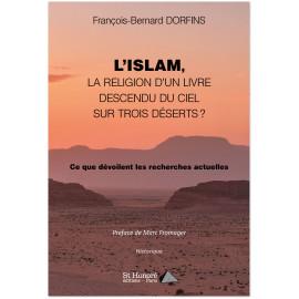 L'islam - La religion d'un livre descendu du ciel sur trois déserts ?