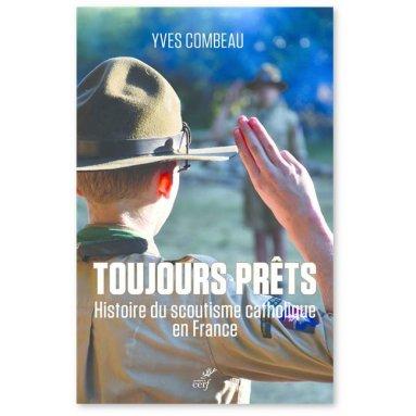 Yves Combeau - Toujours prêts - Histoire du scoutisme catholique en France