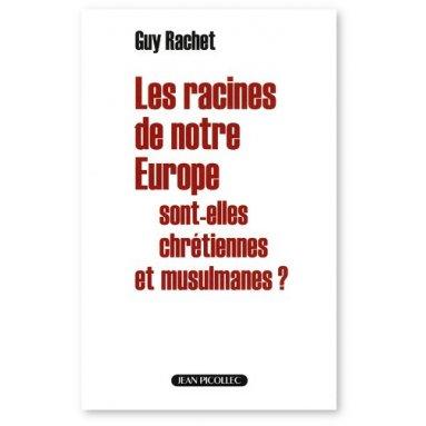 Guy Rachet - Les racines de notre Europe sont-elles chrétiennes et musulmanes ?