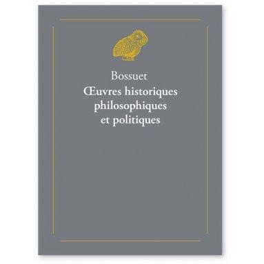 Bossuet - Oeuvres historiques philosophiques et politiques