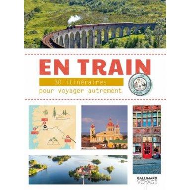 En train - 30 itinéraires pour voyager autrement