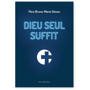 Père Bruno-Marie Simon - Dieu seul suffit