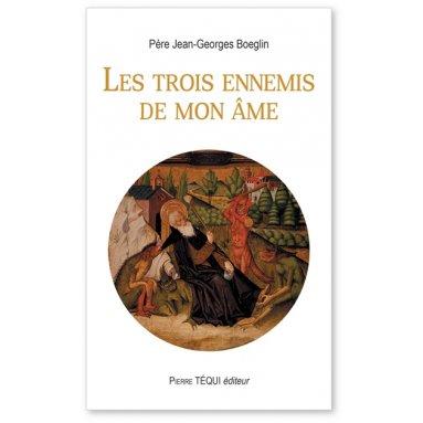 Père Jean-Georges Boeglin - Les trois ennemis de ton âme