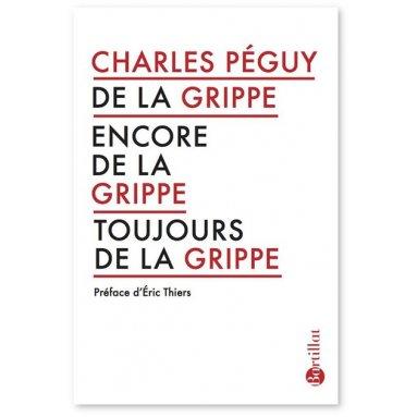 Charles Péguy - De la grippe, encore de la grippe, toujours de la grippe