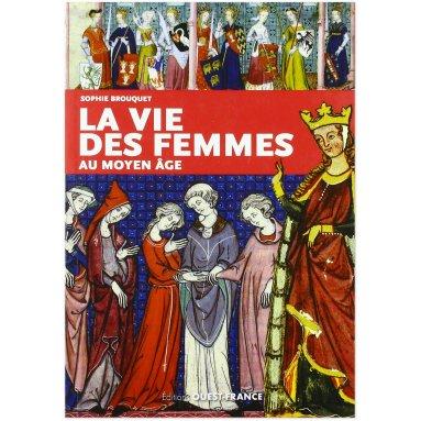 Sophie Brouquet - La vie des femmes au Moyen Age