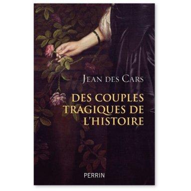 Jean des Cars - Des couples tragiques de l'histoire