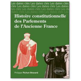 Philippe Pichot-Bravard - Histoire constitutionnelle des Parlements de l'Ancienne France