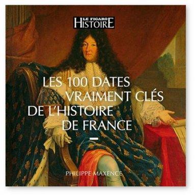 Philippe Maxence - Les cent dates vraiment clés de l'histoire de France