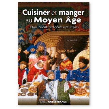 Josy Marty-Dufaut - Cuisiner et manger au Moyen Âge