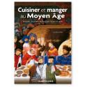 Cuisiner et manger au Moyen Âge