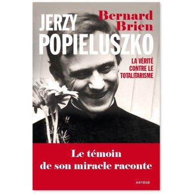 Père Bernard Brien - Jerzy Popieluszko - La vérité contre le totalitarisme