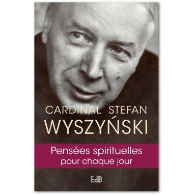 Cardinal Stefan Wyszynski - Pensées spirituelles pour chaque jour