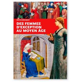 Sophie Brouquet - Des femmes d'exception au Moyen Age