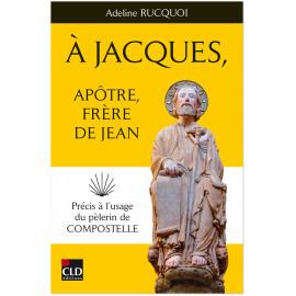 Adeline Rucquoi - A Jacques, apôtre frère de Jean