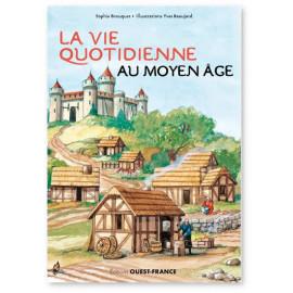 Sophie Brouquet - La vie quotidienne au Moyen Age
