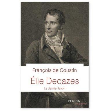 François de Coustin - Elie Decazes - Le dernier favori