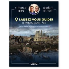 Lorànt Deutsch - Le Paris du Moyen Age - Laissez-vous guider -