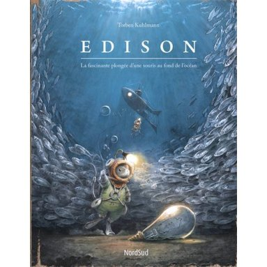 Torben Kuhlmann - Edison - La fascinante plongée d'une souris au fond de l'océan