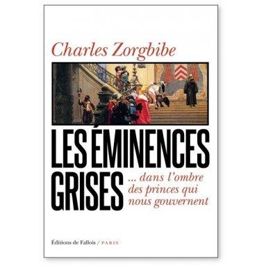 Charles Zorgbibe - Les éminences grises dans l'ombre des princes qui nous gouvernent