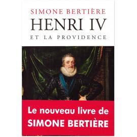 Simone Bertière - Henri IV et la providence