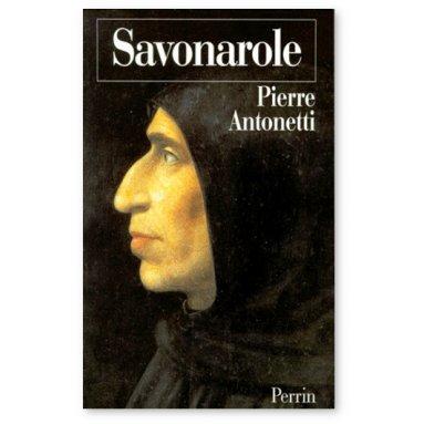 Pierre Antonetti - Savonarole - Le prophète désarmé