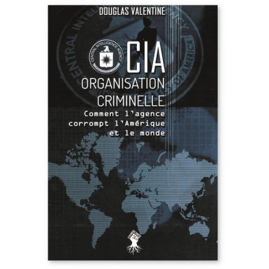 Douglas Valentine - CIA - Organisation criminelle