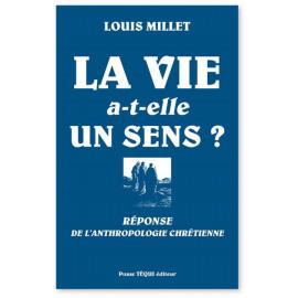 Louis Millet - La vie a-t-elle un sens ?