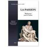 La Passion - Méditations pour le Carême, enrichi d'une méditation pour la fête de saint Joseph et la fête de l'Annonciation