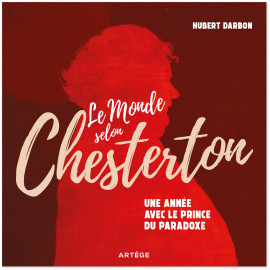 Gilbert-Keith Chesterton - Le monde selon Chesterton