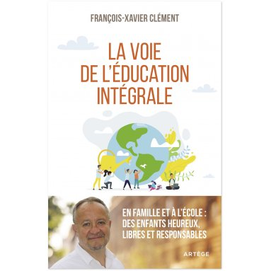 François-Xavier Clément - La voie de l'éducation intégrale