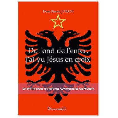 Dom Simon Jubani - Du fond de l'enfer j'ai vu Jésus en croix