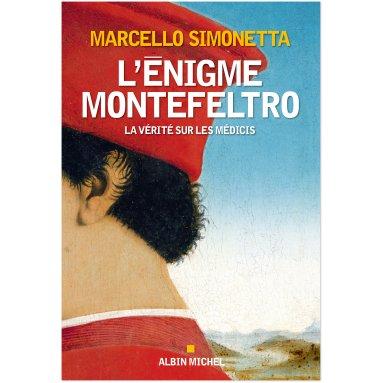 Marcello Simonetta - L'Enigme Montefeltro - La vérité sur les Médicis