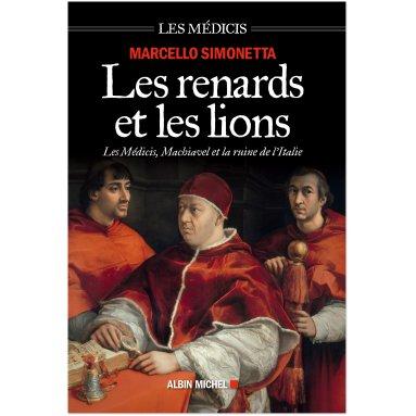 Marcello Simonetta - Les renards et les lions - Les Médicis, Machiavel et la ruine de l'Italie