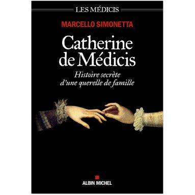 Marcello Simonetta - Catherine de Médicis - Histoire secrète d'une querelle de famille