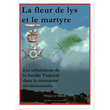 Philippe de Maillard - La Fleur de Lys et le Martyre - Pour avoir dit la Vérité