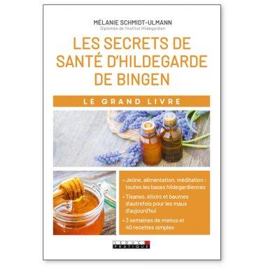 Mélanie Schmidt-Ulmann - Le grand livre des secrets de santé d'Hildegarde de Bingen