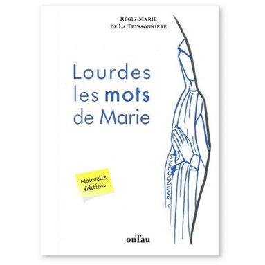 Régis-Marie de La Teyssonnière - Lourdes les mots de Marie