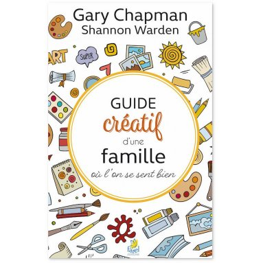 Gary Chapman - Guide créatif d'une famille où l'on se sent bien