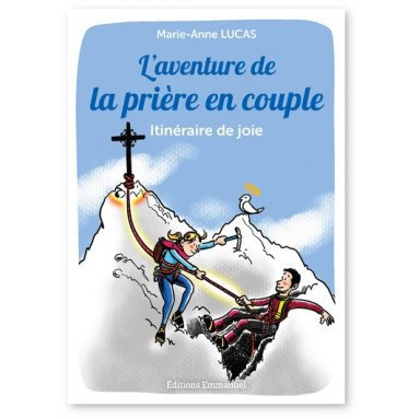 Marie-Anne Lucas - L'aventure de la prière en couple