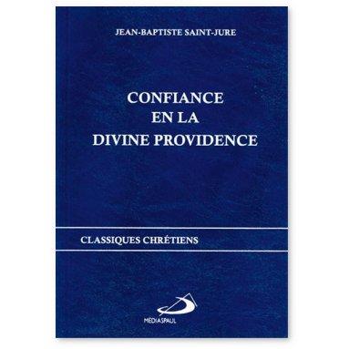 Père Jean-Baptiste Saint-Jure - Confiance en la divine providence - Secret de paix et de bonheur