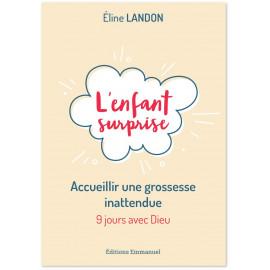 Eline Landon - L'enfant surprise - Accueillir une grossesse inattendue