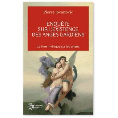 Pierre Jovanovic - Enquête sur l'existence des Anges gardiens